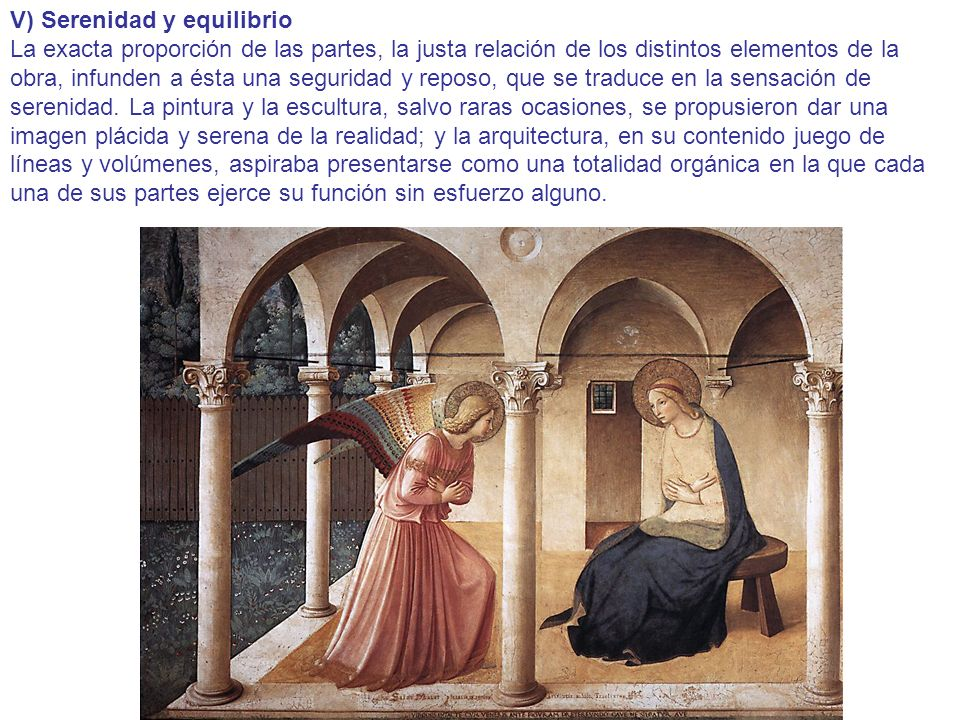 V) Serenidad y equilibrio La exacta proporción de las partes, la justa relación de los distintos elementos de la obra, infunden a ésta una seguridad y