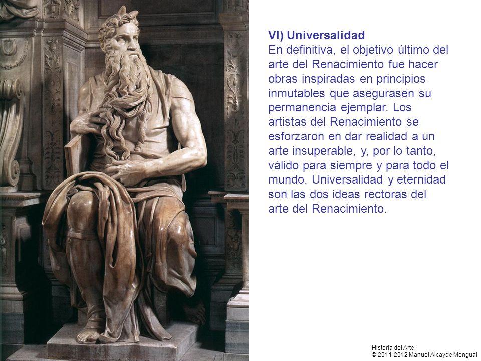 VI) Universalidad En definitiva, el objetivo último del arte del Renacimiento fue hacer obras inspiradas en principios inmutables que asegurasen su pe