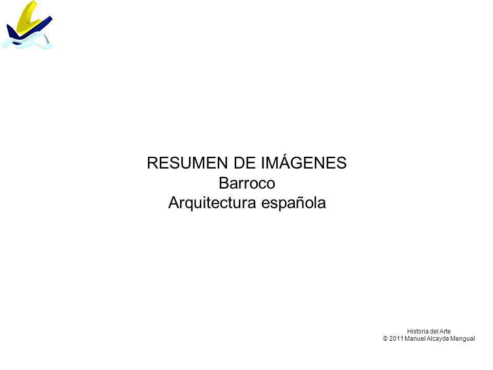 RESUMEN DE IMÁGENES Barroco Arquitectura española Historia del Arte © 2011 Manuel Alcayde Mengual
