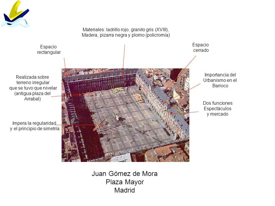 Juan Gómez de Mora Plaza Mayor Madrid Espacio rectangular Espacio cerrado Realizada sobre terreno irregular que se tuvo que nivelar (antigua plaza del