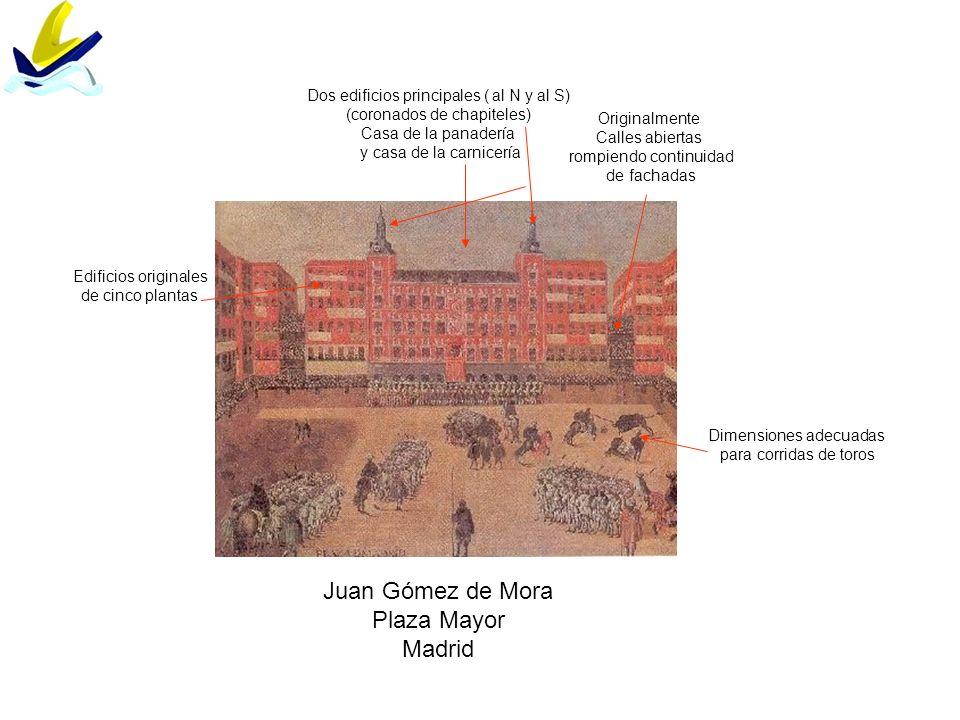 Juan Gómez de Mora Plaza Mayor Madrid Originalmente Calles abiertas rompiendo continuidad de fachadas Dos edificios principales ( al N y al S) (corona