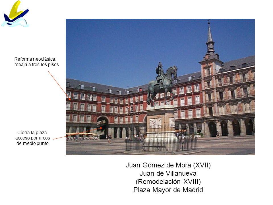 Juan Gómez de Mora (XVII) Juan de Villanueva (Remodelación XVIII) Plaza Mayor de Madrid Reforma neoclásica: rebaja a tres los pisos Cierra la plaza ac