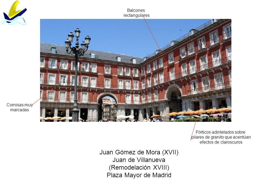 Pórticos adintelados sobre pilares de granito que acentúan efectos de claroscuros Balcones rectangulares Cornisas muy marcadas Juan Gómez de Mora (XVI