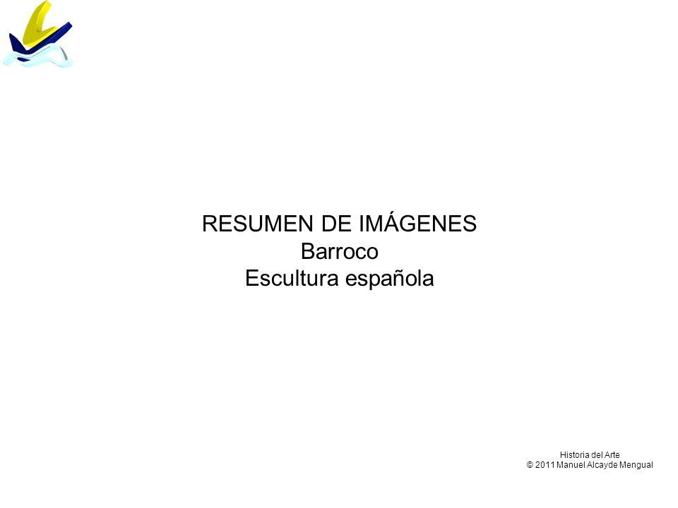 RESUMEN DE IMÁGENES Barroco Escultura española Historia del Arte © 2011 Manuel Alcayde Mengual