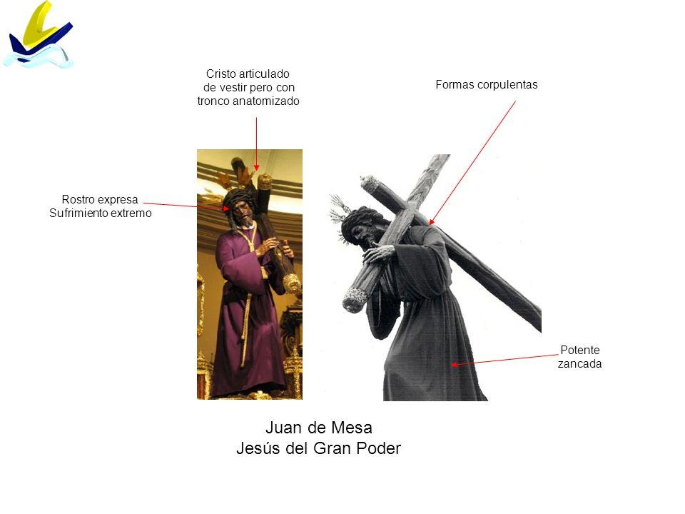 Juan de Mesa Jesús del Gran Poder Potente zancada Cristo articulado de vestir pero con tronco anatomizado Rostro expresa Sufrimiento extremo Formas co