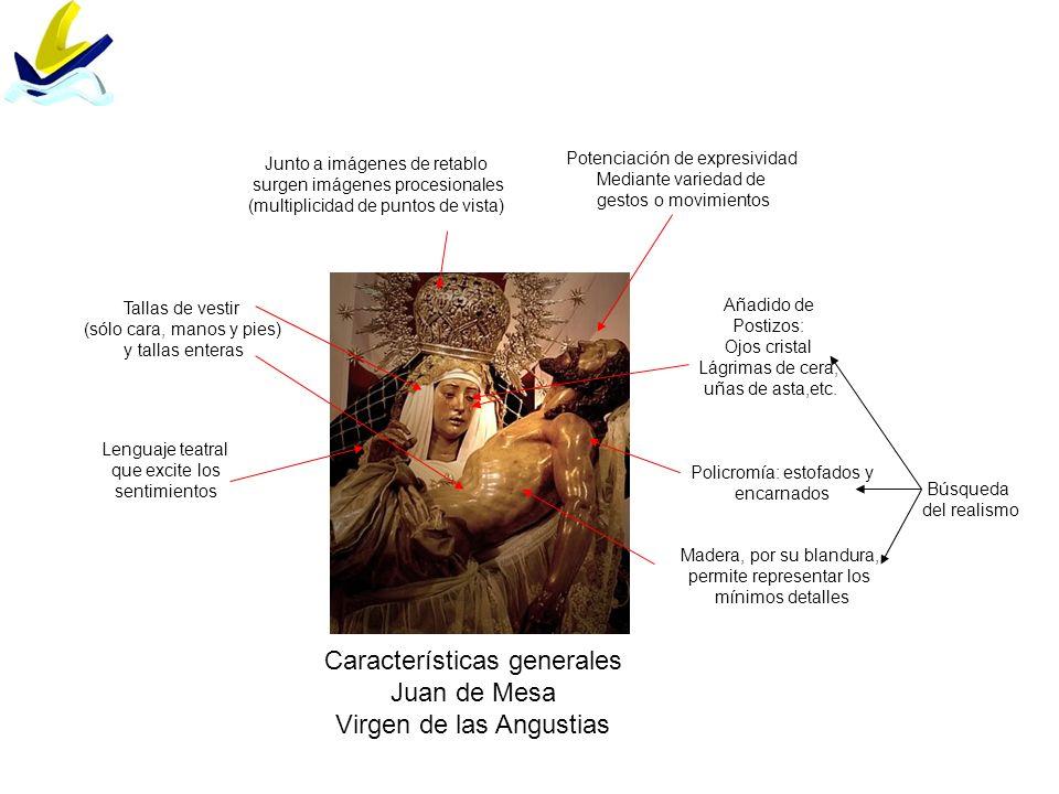 Características generales Juan de Mesa Virgen de las Angustias Madera, por su blandura, permite representar los mínimos detalles Junto a imágenes de r