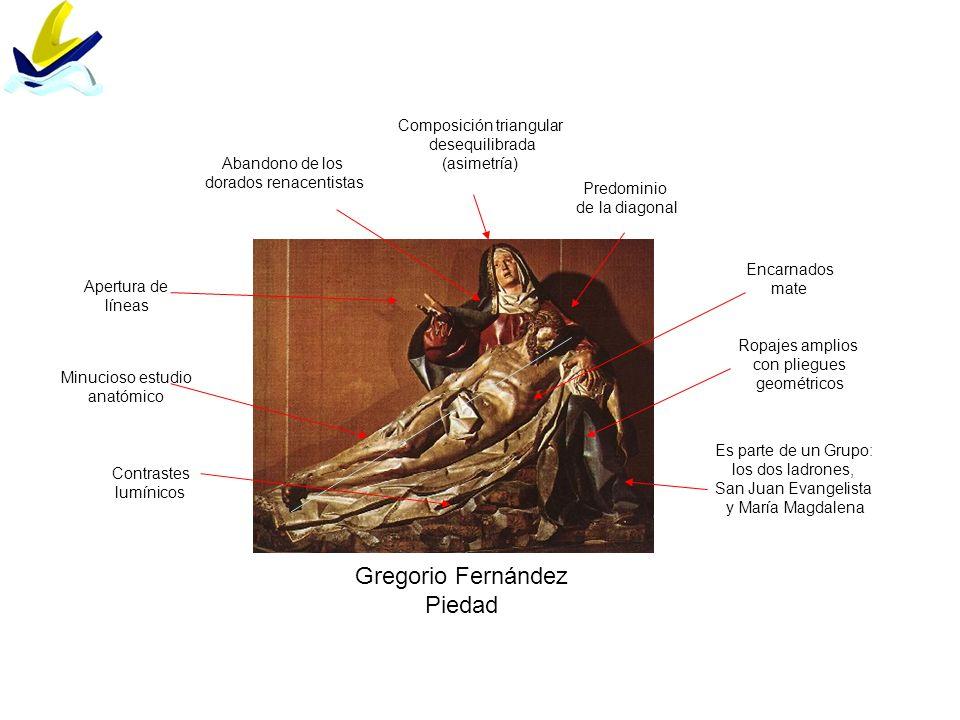Gregorio Fernández Piedad Composición triangular desequilibrada (asimetría) Predominio de la diagonal Abandono de los dorados renacentistas Apertura d