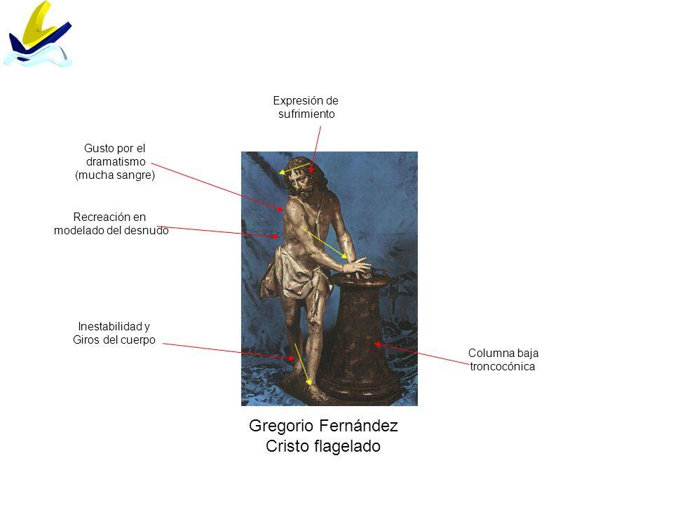Gregorio Fernández Cristo flagelado Recreación en modelado del desnudo Gusto por el dramatismo (mucha sangre) Columna baja troncocónica Inestabilidad