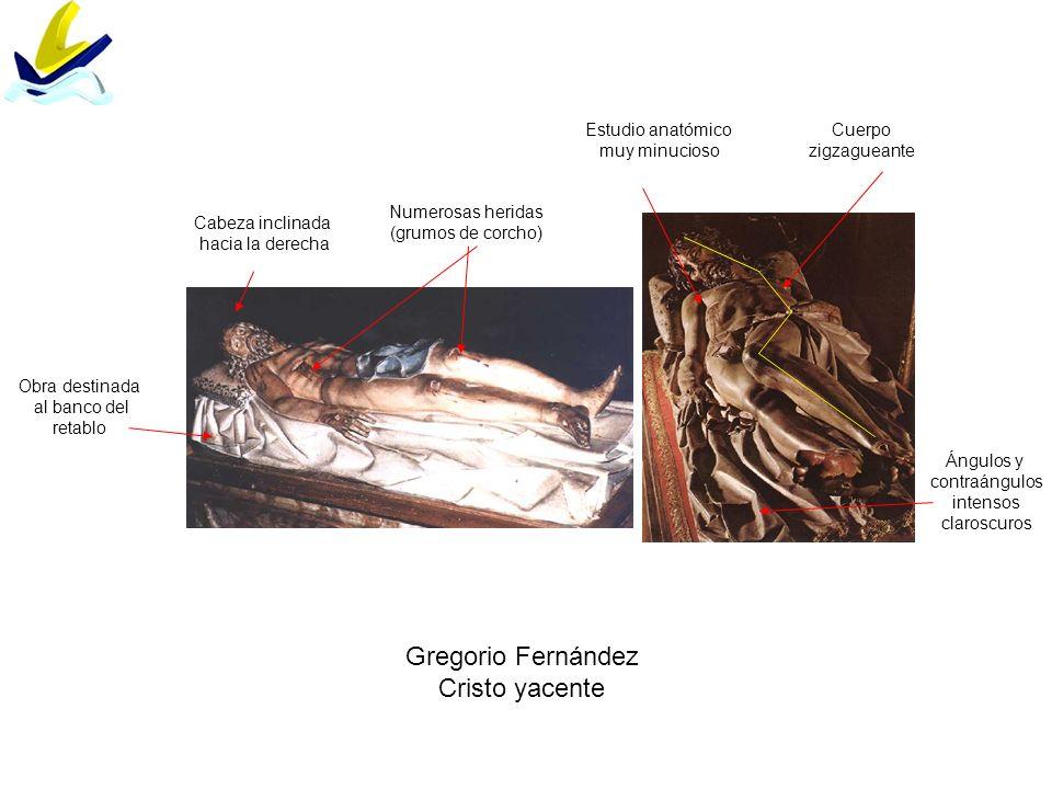 Gregorio Fernández Cristo yacente Cabeza inclinada hacia la derecha Estudio anatómico muy minucioso Cuerpo zigzagueante Ángulos y contraángulos intens