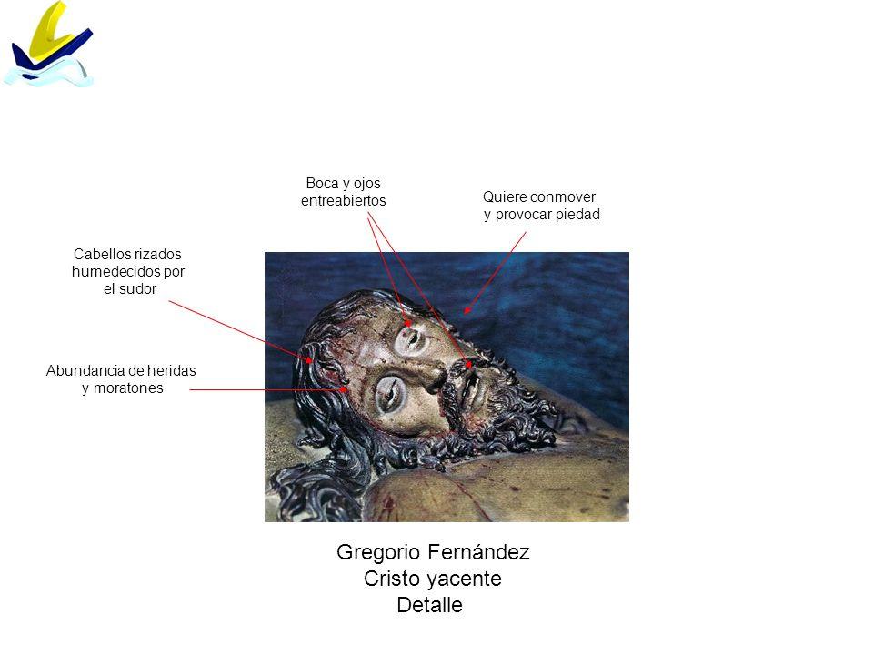 Gregorio Fernández Cristo yacente Detalle Boca y ojos entreabiertos Abundancia de heridas y moratones Quiere conmover y provocar piedad Cabellos rizad