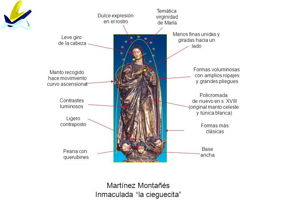 Martínez Montañés Inmaculada la cieguecita Formas más clásicas Ligero contraposto Temática virginidad de María Formas voluminosas con amplios ropajes