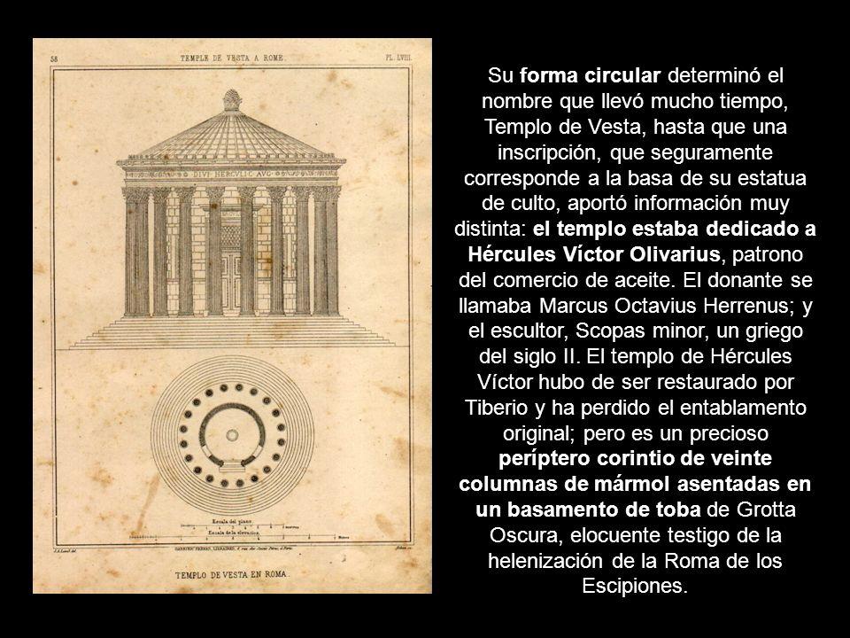 Su forma circular determinó el nombre que llevó mucho tiempo, Templo de Vesta, hasta que una inscripción, que seguramente corresponde a la basa de su