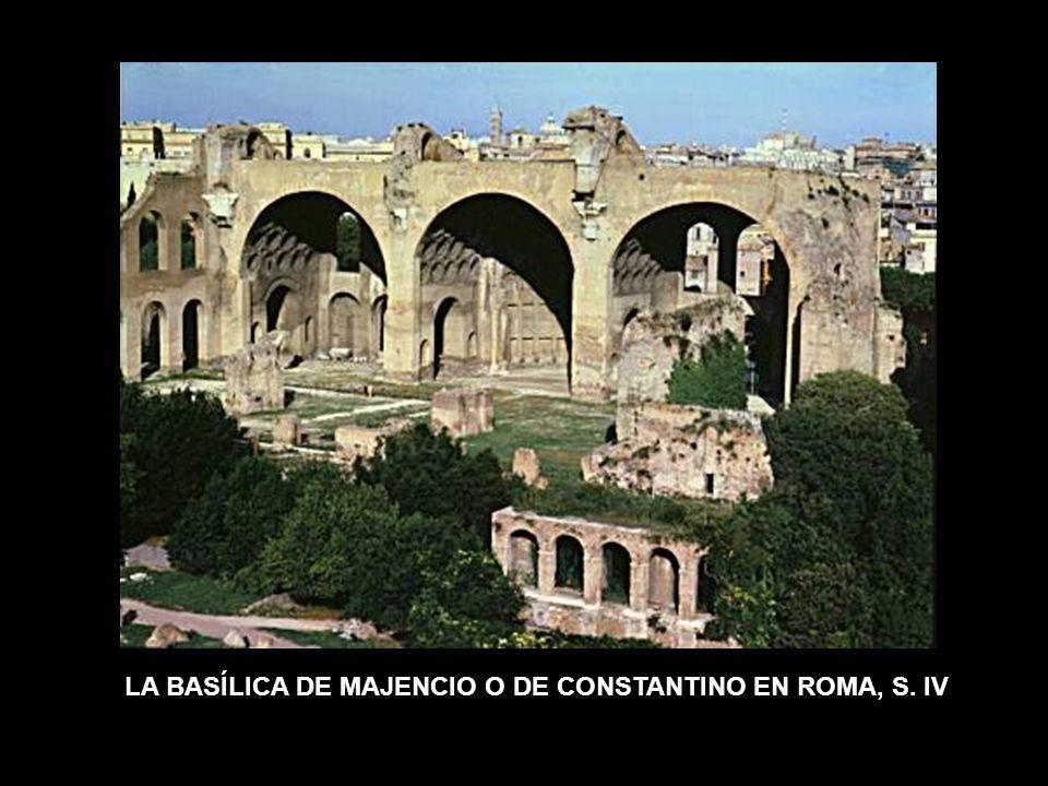 LA BASÍLICA DE MAJENCIO O DE CONSTANTINO EN ROMA, S. IV BÓVEDAS DE CAÑÓN GRUESOS MUROS de mortero