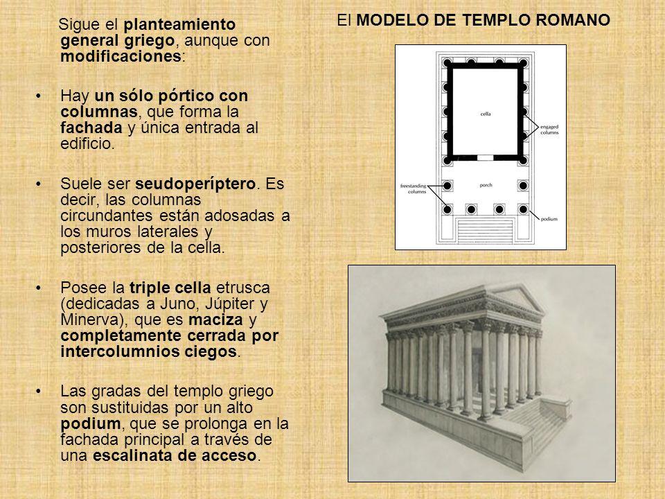 El MODELO DE TEMPLO ROMANO Sigue el planteamiento general griego, aunque con modificaciones: Hay un sólo pórtico con columnas, que forma la fachada y
