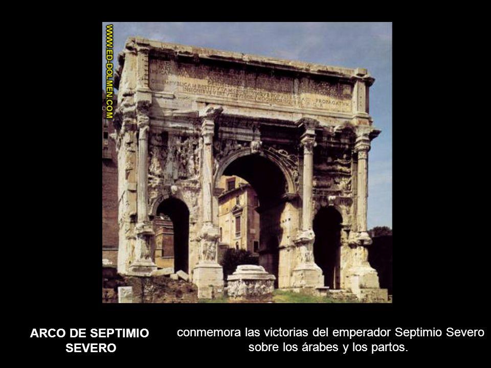 conmemora las victorias del emperador Septimio Severo sobre los árabes y los partos. ARCO DE SEPTIMIO SEVERO