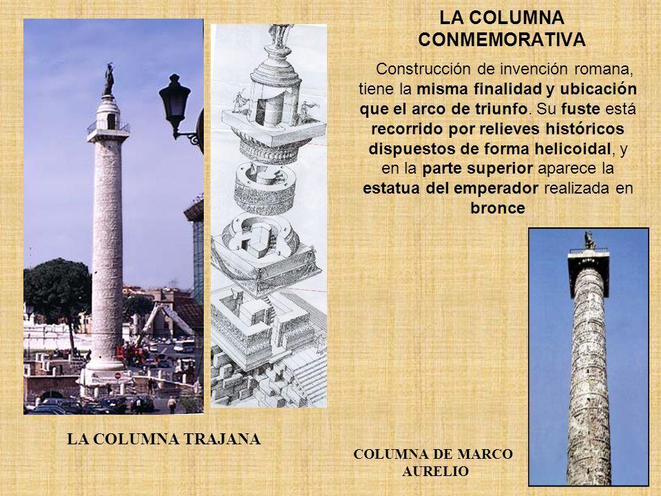 LA COLUMNA CONMEMORATIVA LA COLUMNA TRAJANA COLUMNA DE MARCO AURELIO Construcción de invención romana, tiene la misma finalidad y ubicación que el arc