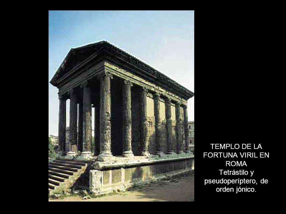 TEMPLO DE LA FORTUNA VIRIL EN ROMA Tetrástilo y pseudoperíptero, de orden jónico.