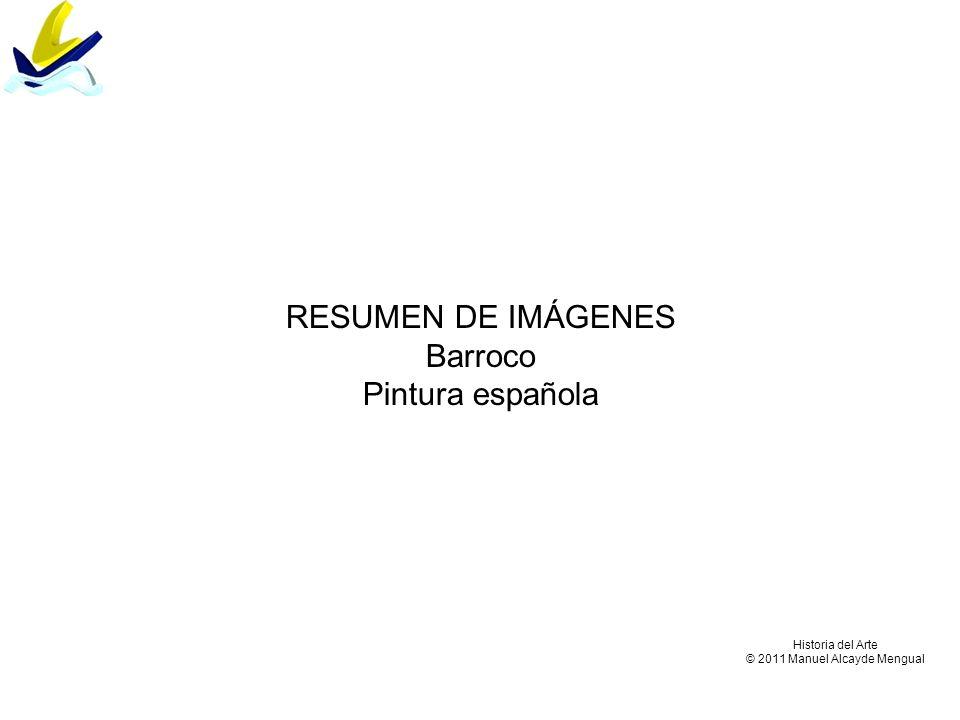 RESUMEN DE IMÁGENES Barroco Pintura española Historia del Arte © 2011 Manuel Alcayde Mengual