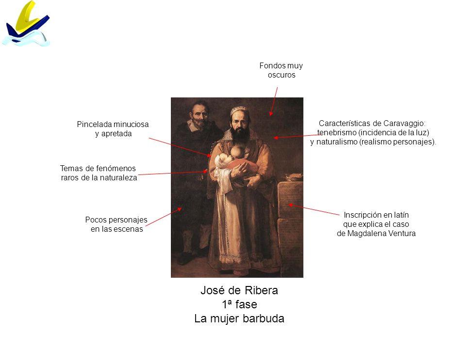 José de Ribera 1ª fase La mujer barbuda Características de Caravaggio: tenebrismo (incidencia de la luz) y naturalismo (realismo personajes). Inscripc