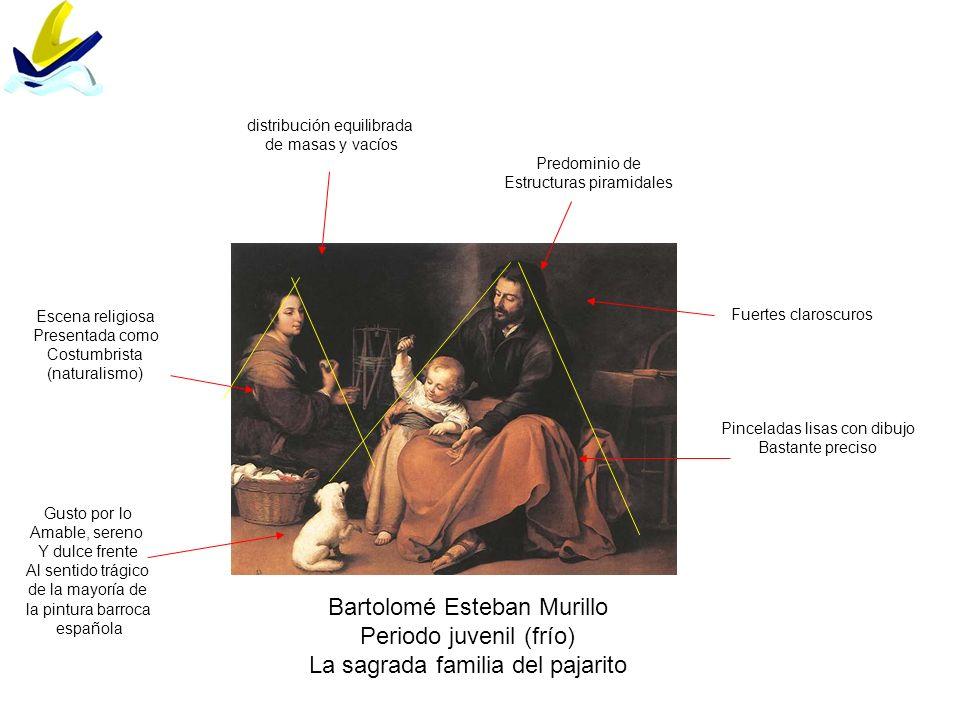 Bartolomé Esteban Murillo Periodo juvenil (frío) La sagrada familia del pajarito Fuertes claroscuros Pinceladas lisas con dibujo Bastante preciso Esce