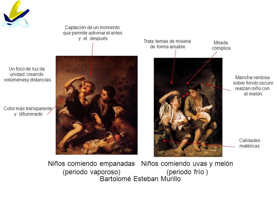 Bartolomé Esteban Murillo Niños comiendo empanadas (periodo vaporoso) Niños comiendo uvas y melón (periodo frío ) Captación de un momento que permite