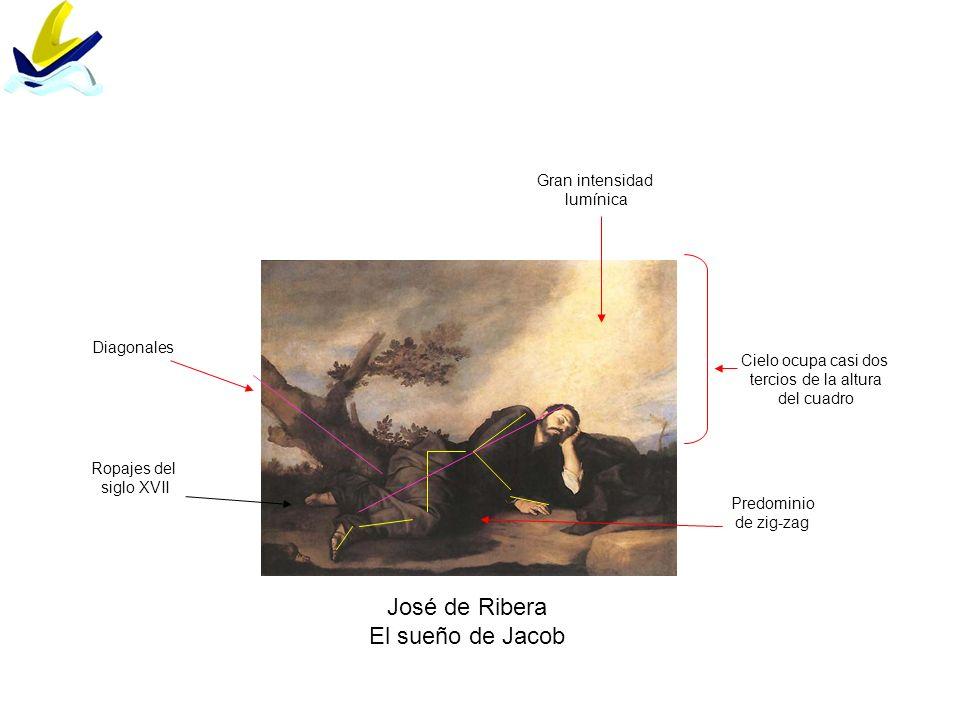 José de Ribera El sueño de Jacob Cielo ocupa casi dos tercios de la altura del cuadro Gran intensidad lumínica Ropajes del siglo XVII Predominio de zi