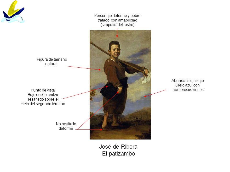 José de Ribera El patizambo Personaje deforme y pobre tratado con amabilidad (simpatía del rostro) No oculta lo deforme Abundante paisaje Cielo azul c
