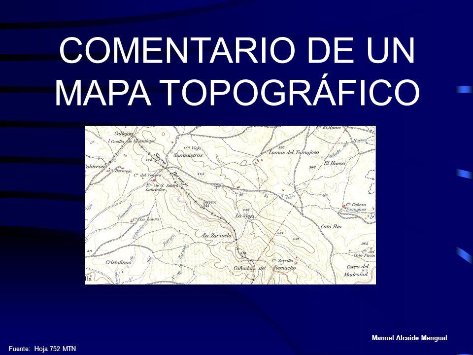 COMENTARIO DE UN MAPA TOPOGRÁFICO Manuel Alcaide Mengual Fuente: Hoja 752 MTN