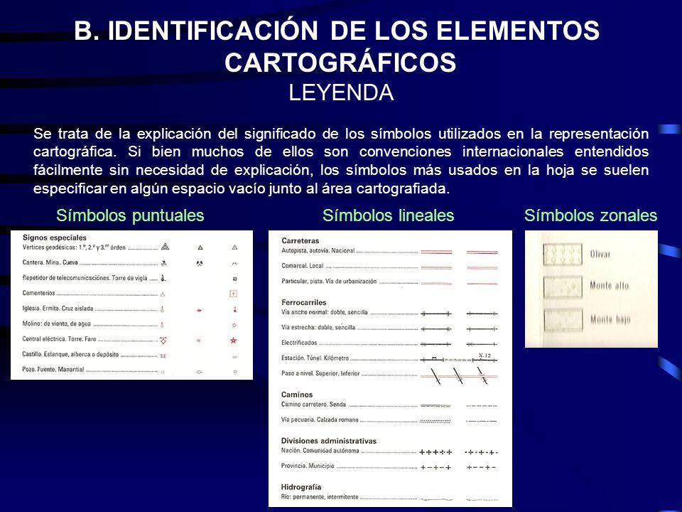 B. IDENTIFICACIÓN DE LOS ELEMENTOS CARTOGRÁFICOS LEYENDA Se trata de la explicación del significado de los símbolos utilizados en la representación ca