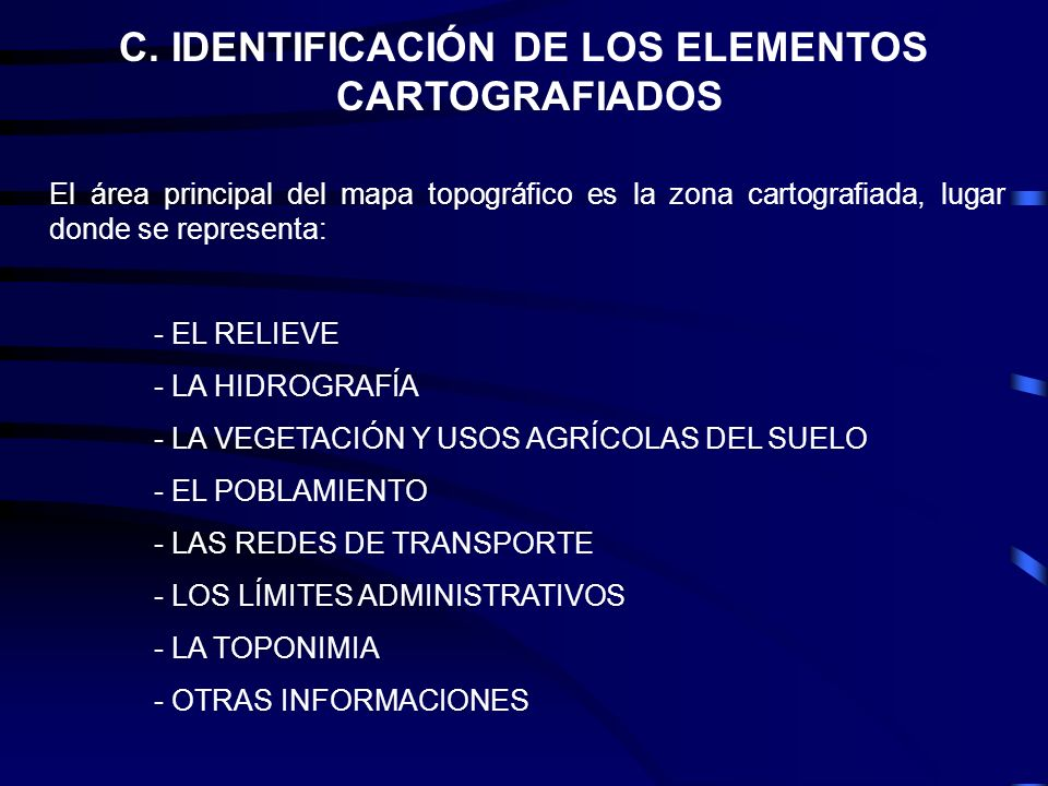C. IDENTIFICACIÓN DE LOS ELEMENTOS CARTOGRAFIADOS El área principal del mapa topográfico es la zona cartografiada, lugar donde se representa: - EL REL