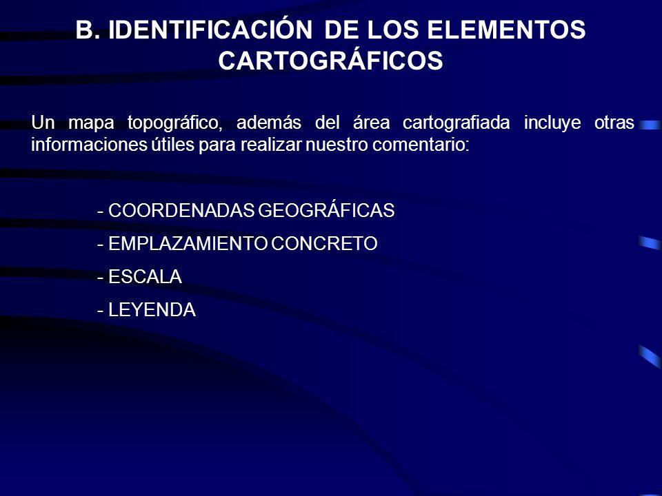 B. IDENTIFICACIÓN DE LOS ELEMENTOS CARTOGRÁFICOS Un mapa topográfico, además del área cartografiada incluye otras informaciones útiles para realizar n