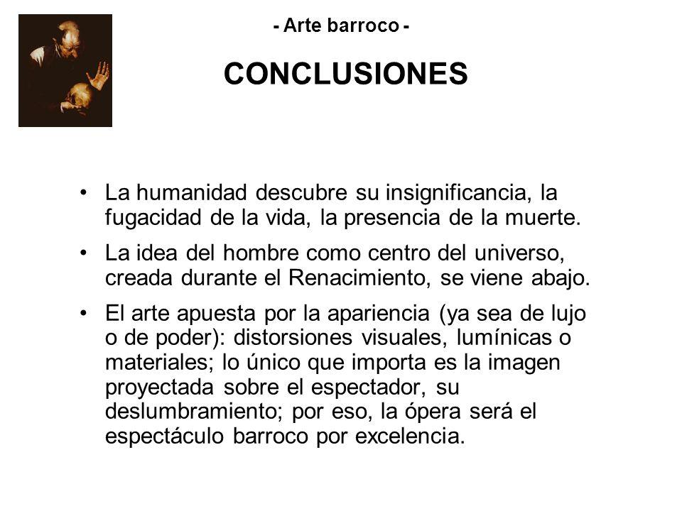 CONCLUSIONES La humanidad descubre su insignificancia, la fugacidad de la vida, la presencia de la muerte. La idea del hombre como centro del universo