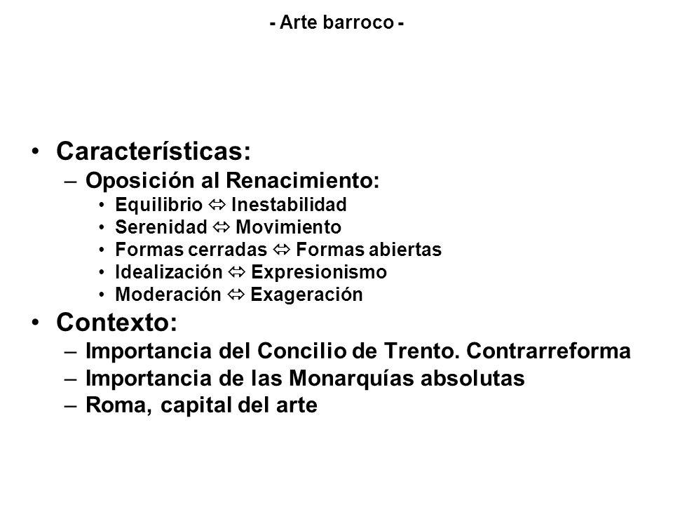Características: –O–Oposición al Renacimiento: Equilibrio Inestabilidad Serenidad Movimiento Formas cerradas Formas abiertas Idealización Expresionism