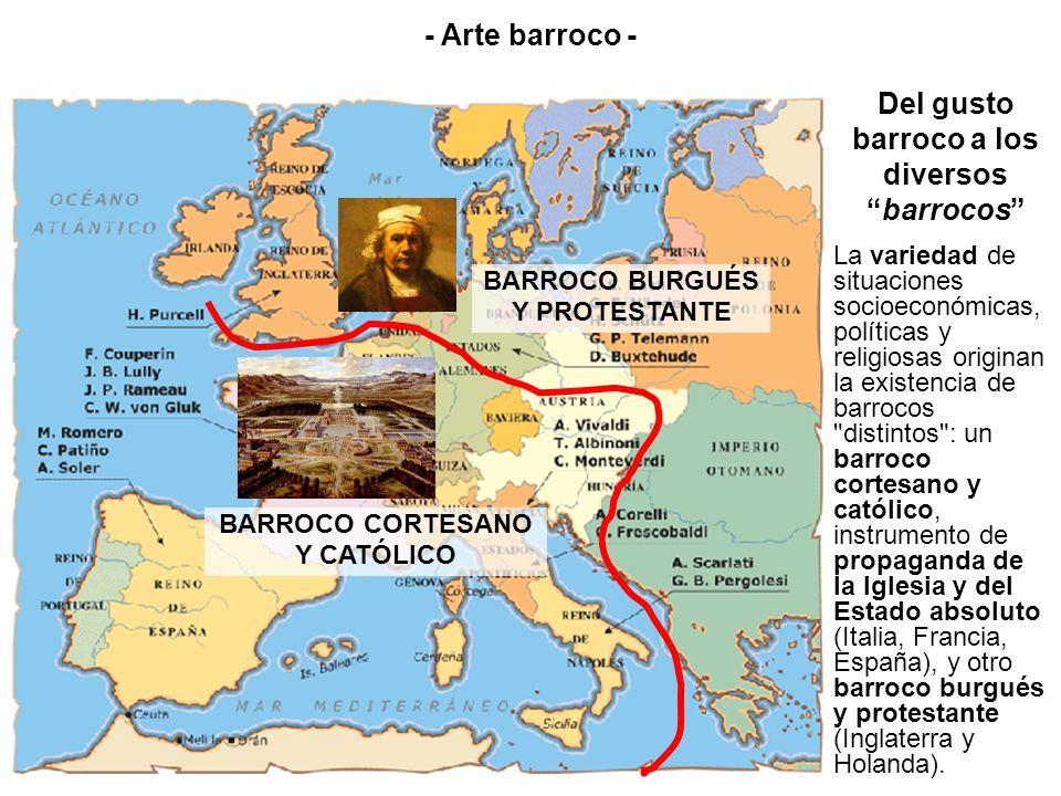BARROCO BURGUÉS Y PROTESTANTE BARROCO CORTESANO Y CATÓLICO Del gusto barroco a los diversosbarrocos La variedad de situaciones socioeconómicas, políti