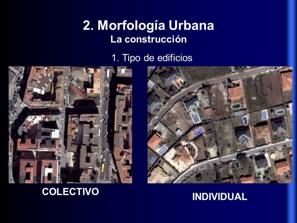 2. Morfología Urbana La construcción 1. Tipo de edificios COLECTIVO INDIVIDUAL