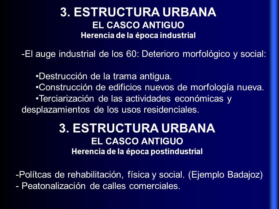 3. ESTRUCTURA URBANA EL CASCO ANTIGUO Herencia de la época industrial -El auge industrial de los 60: Deterioro morfológico y social: Destrucción de la