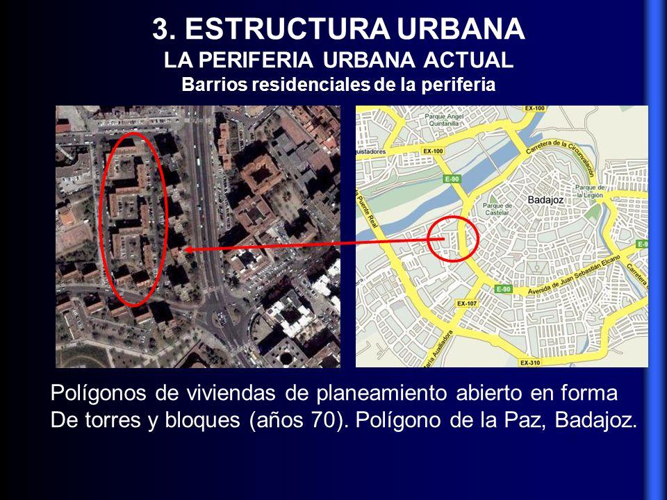 3. ESTRUCTURA URBANA LA PERIFERIA URBANA ACTUAL Barrios residenciales de la periferia Polígonos de viviendas de planeamiento abierto en forma De torre