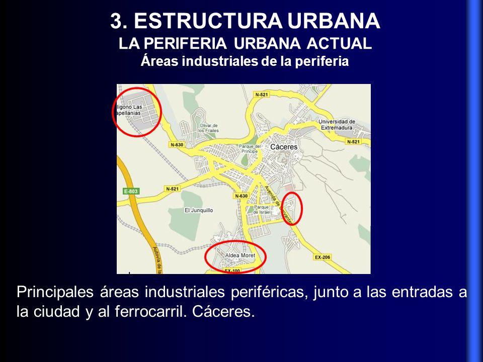 3. ESTRUCTURA URBANA LA PERIFERIA URBANA ACTUAL Áreas industriales de la periferia Principales áreas industriales periféricas, junto a las entradas a