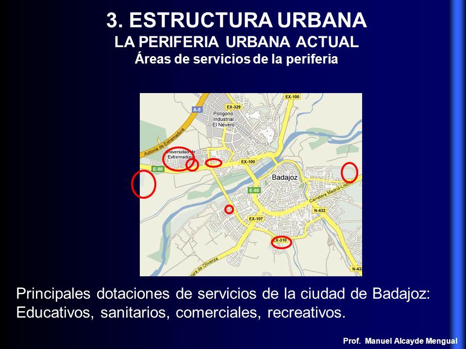 3. ESTRUCTURA URBANA LA PERIFERIA URBANA ACTUAL Áreas de servicios de la periferia Principales dotaciones de servicios de la ciudad de Badajoz: Educat