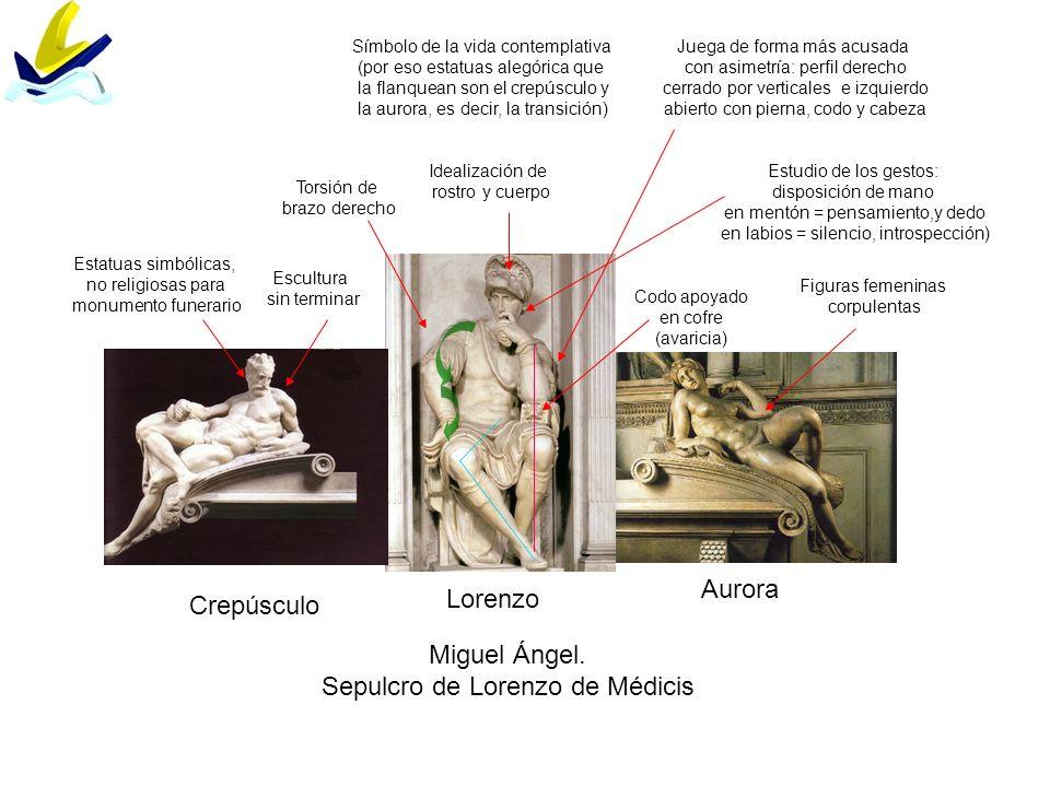 Crepúsculo Lorenzo Aurora Miguel Ángel. Sepulcro de Lorenzo de Médicis Símbolo de la vida contemplativa (por eso estatuas alegórica que la flanquean s
