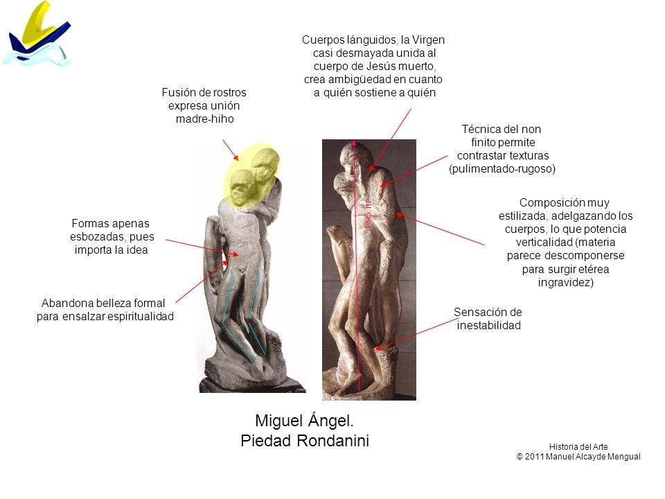 Miguel Ángel. Piedad Rondanini Composición muy estilizada, adelgazando los cuerpos, lo que potencia verticalidad (materia parece descomponerse para su