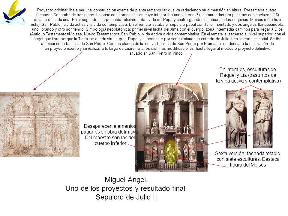 Miguel Ángel. Uno de los proyectos y resultado final. Sepulcro de Julio II Proyecto original: Iba a ser una construcción exenta de planta rectangular