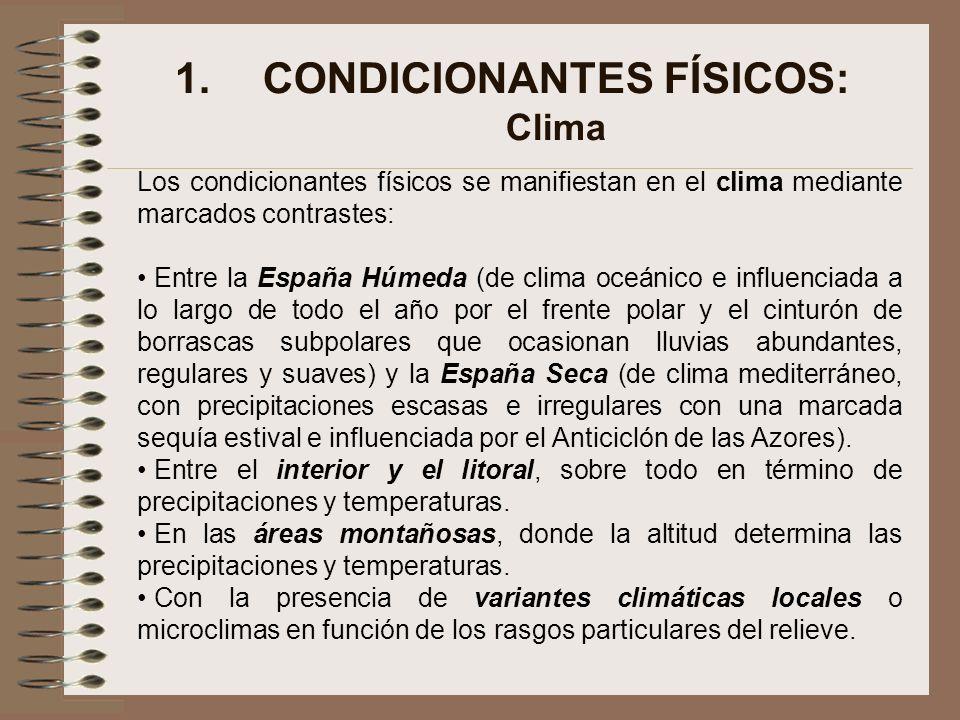1.CONDICIONANTES FÍSICOS: Clima Los condicionantes físicos se manifiestan en el clima mediante marcados contrastes: Entre la España Húmeda (de clima o