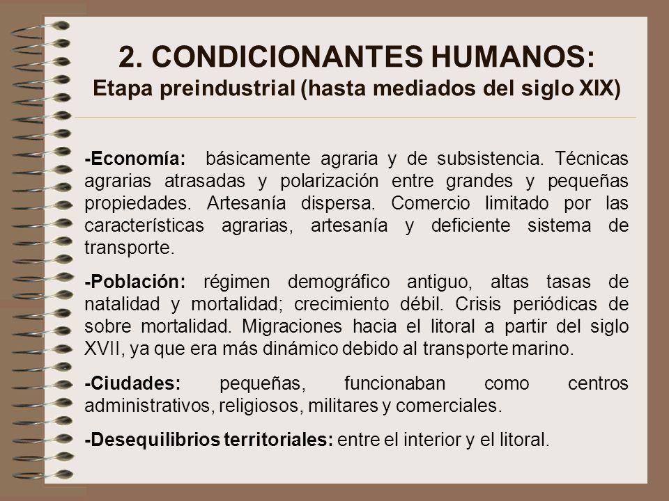 2. CONDICIONANTES HUMANOS: Etapa preindustrial (hasta mediados del siglo XIX) -Economía: básicamente agraria y de subsistencia. Técnicas agrarias atra