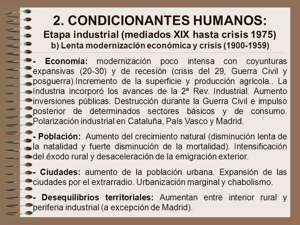 2. CONDICIONANTES HUMANOS: Etapa industrial (mediados XIX hasta crisis 1975) b) Lenta modernización económica y crisis (1900-1959) - Economía: moderni