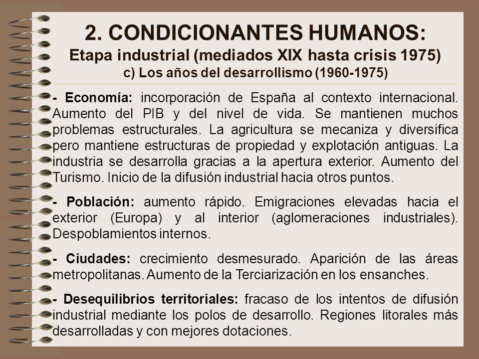 2. CONDICIONANTES HUMANOS: Etapa industrial (mediados XIX hasta crisis 1975) c) Los años del desarrollismo (1960-1975) - Economía: incorporación de Es