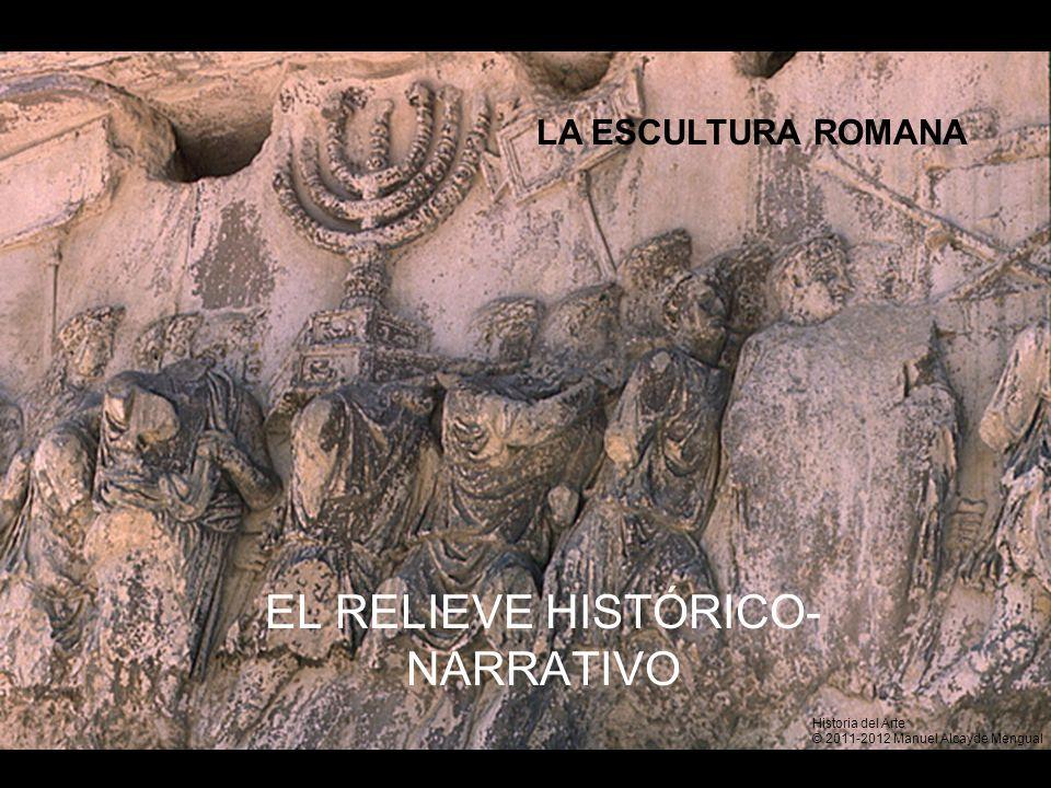 LA ESCULTURA ROMANA EL RELIEVE HISTÓRICO- NARRATIVO Historia del Arte © 2011-2012 Manuel Alcayde Mengual