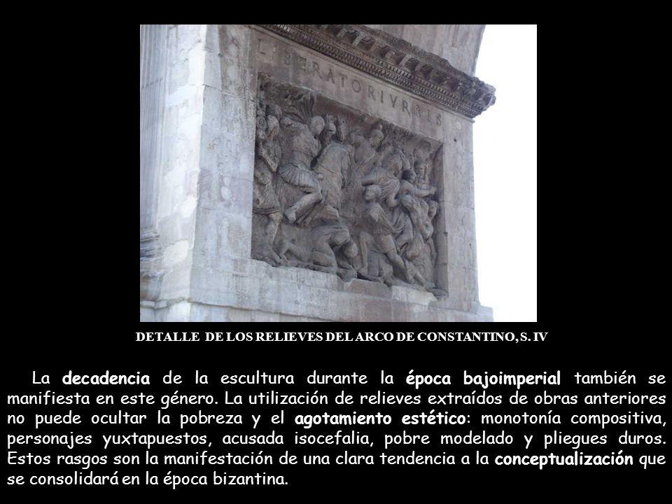 DETALLE DE LOS RELIEVES DEL ARCO DE CONSTANTINO, S. IV La decadencia de la escultura durante la época bajoimperial también se manifiesta en este géner