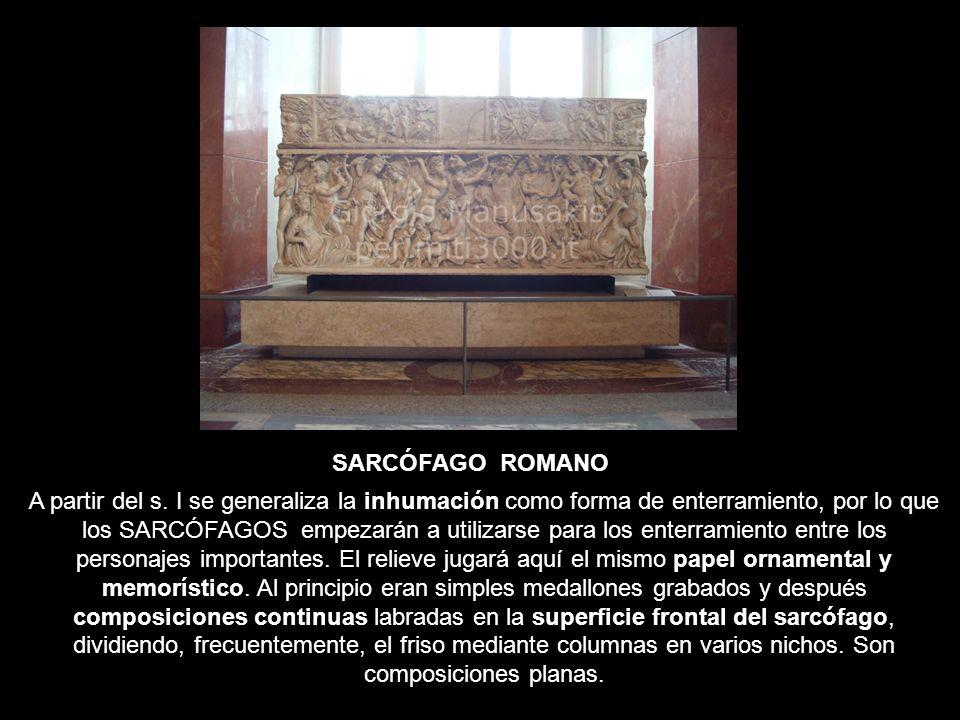 SARCÓFAGO ROMANO A partir del s. I se generaliza la inhumación como forma de enterramiento, por lo que los SARCÓFAGOS empezarán a utilizarse para los