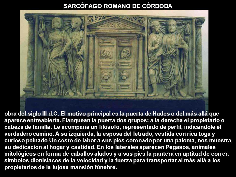 SARCÓFAGO ROMANO DE CÓRDOBA obra del siglo III d.C. El motivo principal es la puerta de Hades o del más allá que aparece entreabierta. Flanquean la pu